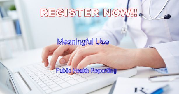 Register Now! -  Meaningful Use - Public Health Reporting