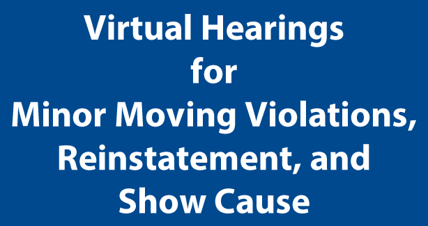 Virtual Hearings for Minor Moving Violations, Reinstatement, and Show Cause